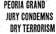 Peoria Grand Jury Condemns Dry Terrorism
