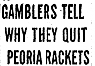 Gamblers Tell Why They Quit Peoria Rackets