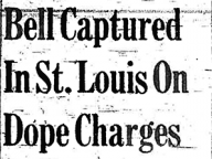 Bell Captured in St. Louis on Dope Charges